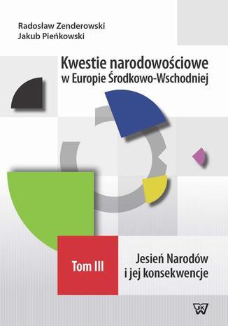 Okładka książki Kwestie narodowościowe w Europie Środkowo-Wschodniej Tom III. Jesień Narodów i jej konsekwencje