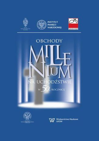 Okładka książki/ebooka Obchody Millenium na uchodźstwie w 50. rocznicę