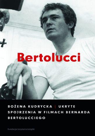 Okładka książki/ebooka Ukryte spojrzenia w filmach Bernarda Bertolucciego