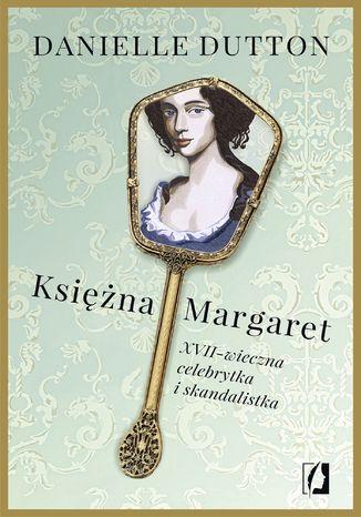 Okładka książki  Księżna Margaret. XVII-wieczna skandalistka i celebrytka