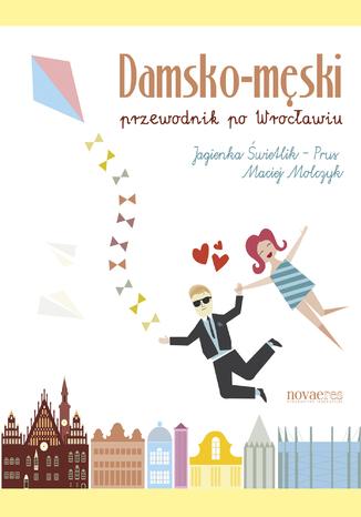 Okładka książki Damsko-męski przewodnik po Wrocławiu