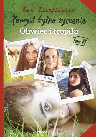Okładka książki Pomyśl tylko życzenie. Tom II. Oliwier i tropiki