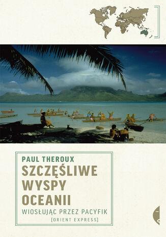 Okładka książki Szczęśliwe wyspy Oceanii. Wiosłując przez Pacyfik