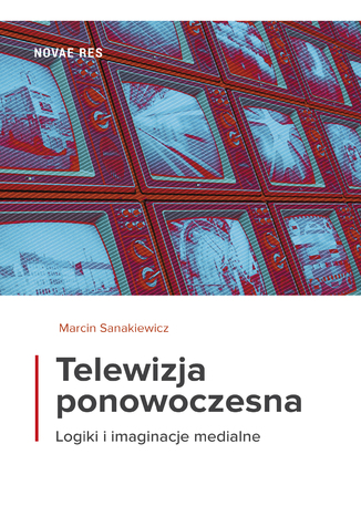 Okładka książki Telewizja ponowoczesna. Logiki i imaginacje medialne