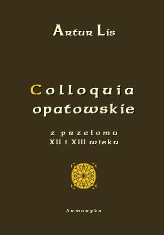 Okładka książki Colloquia opatowskie z przełomu XII i XIII wieku