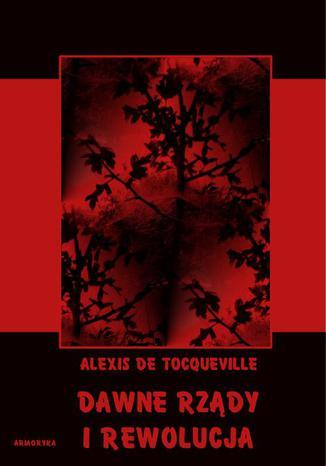 Okładka książki Dawne rządy i rewolucja