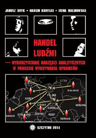Okładka książki Handel ludźmi  wykorzystanie narzędzi analitycznych w procesie wykrywania sprawców