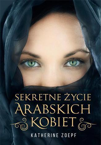 Okładka książki Sekretne życie arabskich kobiet