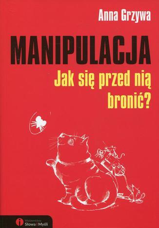 Okładka książki Manipulacja. Jak się przed nią bronić?