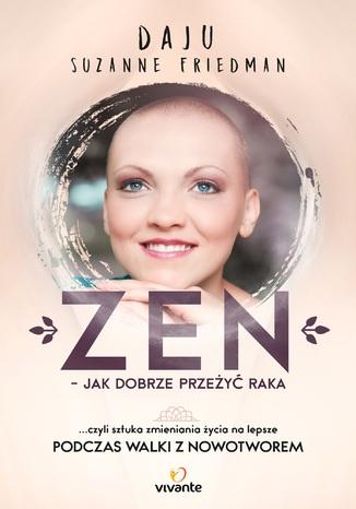 Okładka książki Zen - jak dobrze przeżyć raka