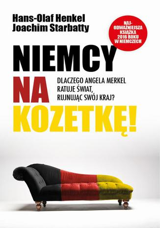 Okładka książki Niemcy na kozetkę. Dlaczego Angela Merkel ratuje świat rujnując swój kraj