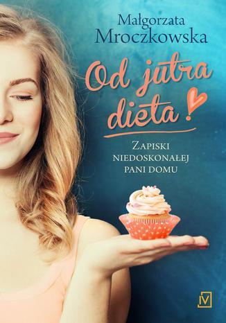 Okładka książki/ebooka Od jutra dieta