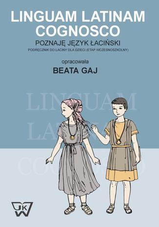 Okładka książki Linguam Latinam Cognosco - Poznaję język łaciński. Podręcznik do łaciny dla dzieci