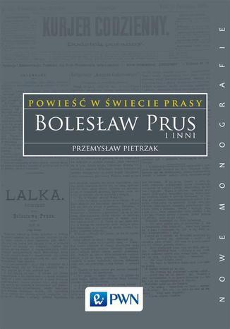 Okładka książki Powieść w świecie prasy. Bolesław Prus i inni
