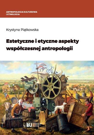 Okładka książki Estetyczne i etyczne aspekty współczesnej antropologii
