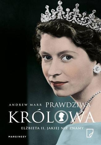 Okładka książki Prawdziwa Królowa Elżbieta II jakiej nie znamy