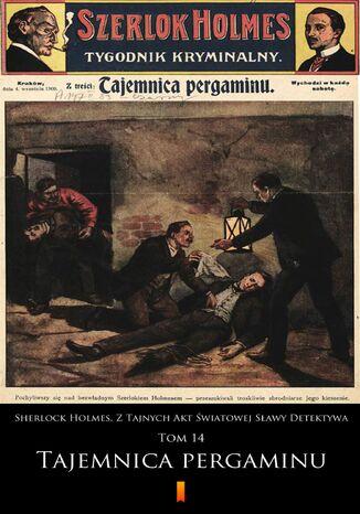 Okładka książki Sherlock Holmes. Z Tajnych Akt Światowej Sławy Detektywa (Tom 14). Sherlock Holmes. Z Tajnych Akt Światowej Sławy Detektywa. Tom 14: Tajemnica pergaminu