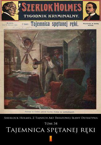 Okładka książki Sherlock Holmes. Z Tajnych Akt Światowej Sławy Detektywa (Tom 34). Sherlock Holmes. Z Tajnych Akt Światowej Sławy Detektywa. Tom 34: Tajemnica spętanej ręki