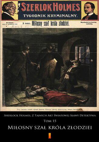 Okładka książki Sherlock Holmes. Z Tajnych Akt Światowej Sławy Detektywa (Tom 15). Sherlock Holmes. Z Tajnych Akt Światowej Sławy Detektywa. Tom 15: Miłosny szał króla złodziei