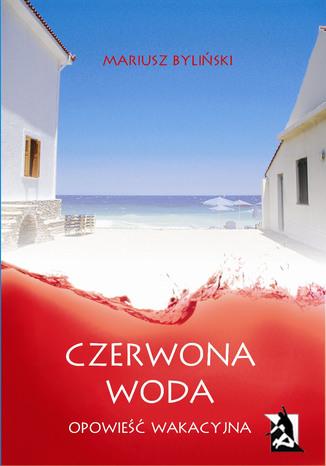 Okładka książki Czerwona woda. Opowieść wakacyjna
