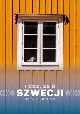 Okładka książki I cóż, że o Szwecji
