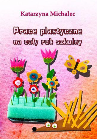 Okładka książki Prace plastyczne na cały rok szkolny