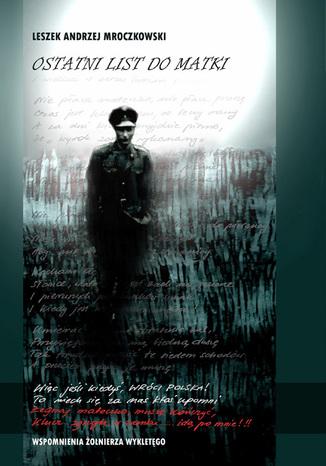 Okładka książki/ebooka Ostatni list do matki. Wspomnienia Żołnierza Wyklętego