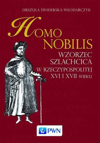 Okładka książki Homo nobilis. Wzorzec szlachcica w Rzeczypospolitej XVI i XVII wieku