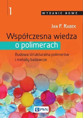 Okładka książki/ebooka Współczesna wiedza o polimerach. Tom 1. Budowa strukturalna polimerów i metody badawcze