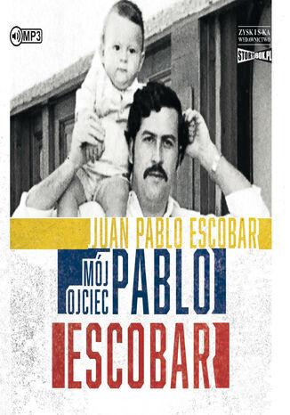 Okładka książki/ebooka Mój ojciec Pablo Escobar