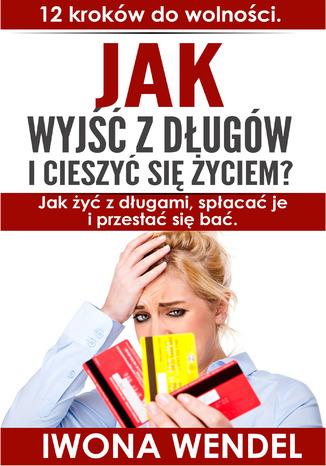 Okładka książki/ebooka Jak wyjść z długów i cieszyć się życiem. 12 kroków do wolności