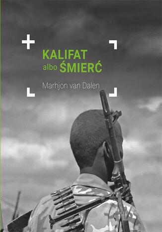 Okładka książki Kalifat albo śmierć. Wojownik grupy Boko Haram spotyka Jezusa