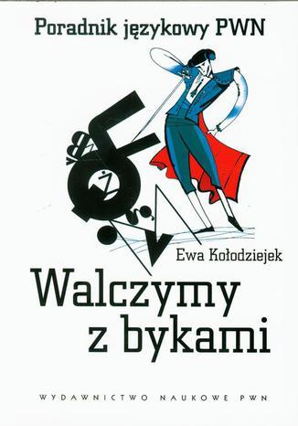 Okładka książki Walczymy z bykami. Poradnik językoway PWN