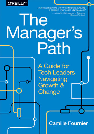 Okładka książki/ebooka The Manager's Path. A Guide for Tech Leaders Navigating Growth and Change