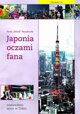 Okładka książki Japonia oczami fana: Zostawiłem serce w Tokio