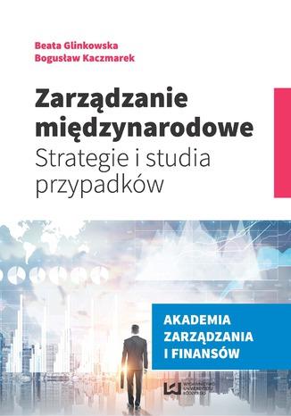 Okładka książki/ebooka Zarządzanie międzynarodowe. Strategie i studia przypadków