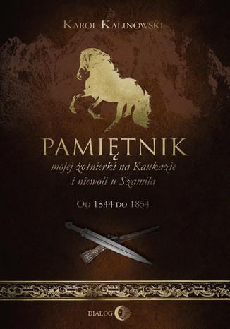 Okładka książki Pamiętnik mojej żołnierki na Kaukazie i niewoli u Szamila. Od 1844 do 1854