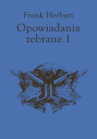 Okładka książki Opowiadania zebrane, tom 1