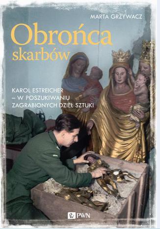 Okładka książki Obrońca skarbów. Karol Estreicher - w poszukiwaniu zagrabionych dzieł sztuki