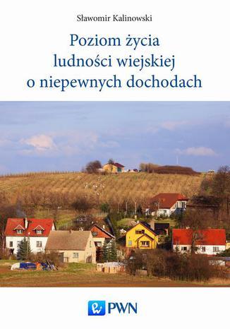 Okładka książki Poziom życia ludności wiejskiej o niepewnych dochodach