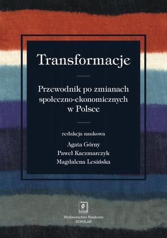 Okładka książki Transformacje. Przewodnik po zmianach społeczno-ekonomicznych w Polsce