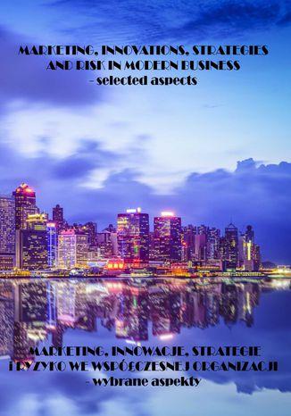 Okładka książki Marketing, innowacje, strategie i ryzyko we współczesnym biznesie - wybrane aspekty