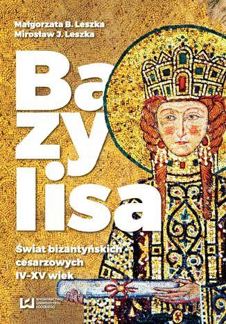 Okładka książki Bazylisa. Świat bizantyńskich cesarzowych (IV-XV wiek)