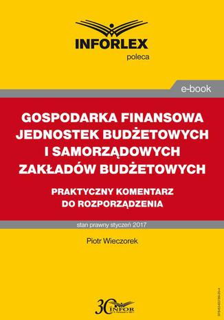 Okładka książki GOSPODARKA FINANSOWA JEDNOSTEK BUDŻETOWYCH I SAMORZĄDOWYCH ZAKŁADÓW BUDŻETOWYCH praktyczny komentarz do rozporządzenia