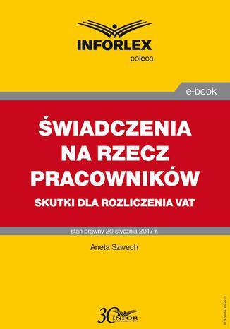 Okładka książki/ebooka Świadczenia na rzecz pracowników - skutki dla rozliczenia VAT