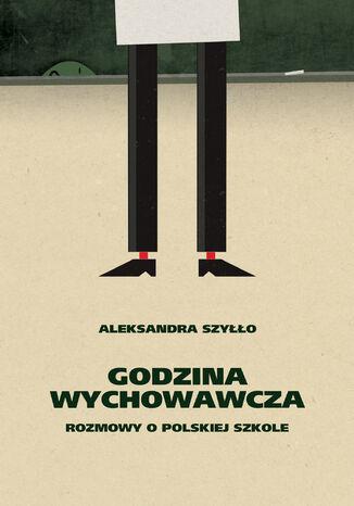Okładka książki Godzina wychowawcza. Rozmowy o polskiej szkole