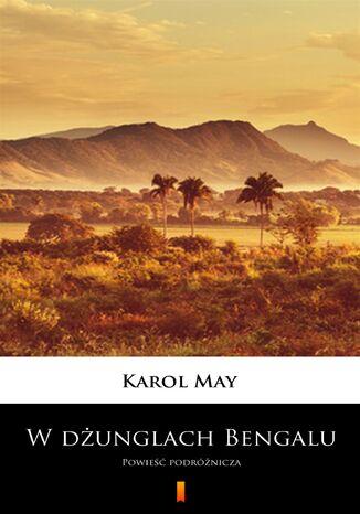 Okładka książki W dżunglach Bengalu. Powieść podróżnicza