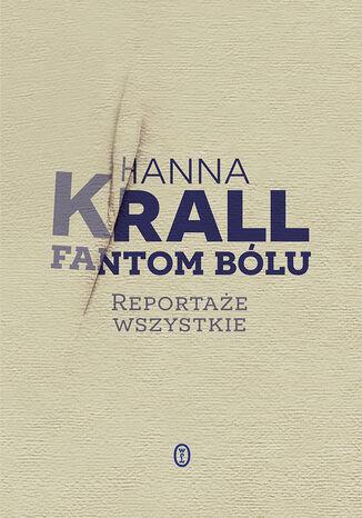 Okładka książki/ebooka Fantom bólu. Reportaże wszystkie