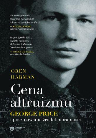 Okładka książki Cena altruizmu. George Price i poszukiwanie źródeł moralności