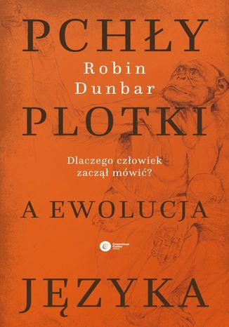 Okładka książki Pchły, plotki a ewolucja języka. Dlaczego człowiek zaczął mówić?